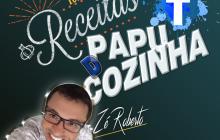 #ESTREIA Programa 'PAPU D' COZINHA' com Zé Roberto (Vídeo)